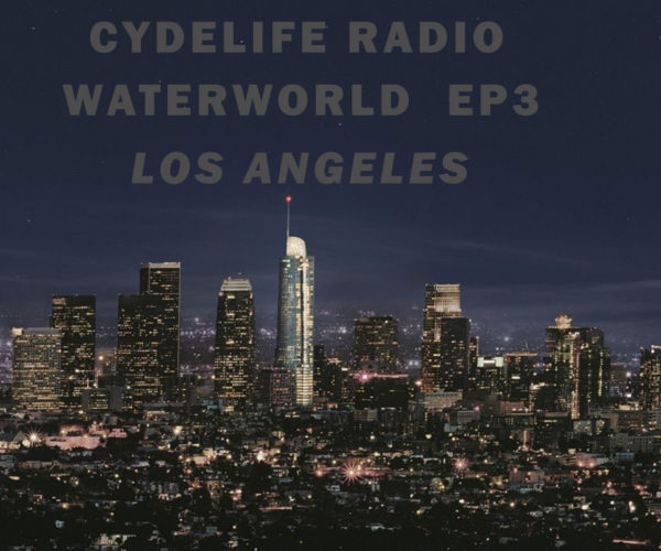 Rebroadcast… on CydeLife Radio Waterworld Radio 003: Los Angeles