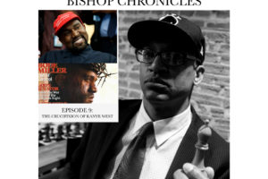 "Bishop Chronicles EP 9 .. ""The Crucifixion of Kanye West"""