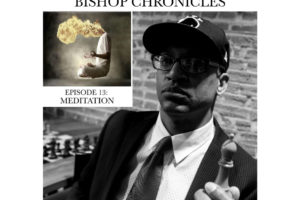 Bishop Chronicles EP 13: Hip Hop and Meditation