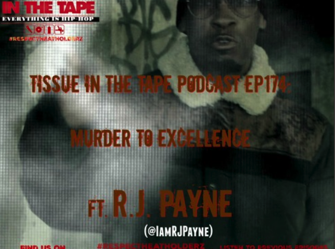 Tissue in the Tape EP 174- Murder to Excellence ft RJ Payne