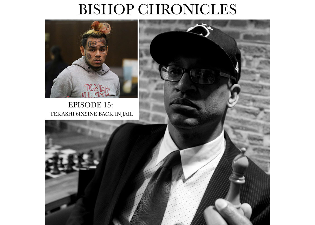 Bishop Chronicles Episode 15: Tekashi 6ix9ine Back in Jail