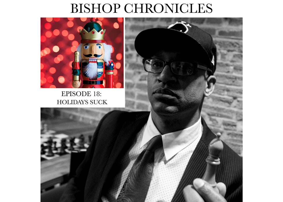 Bishop Chronicles EP 18 : Holidays Suck