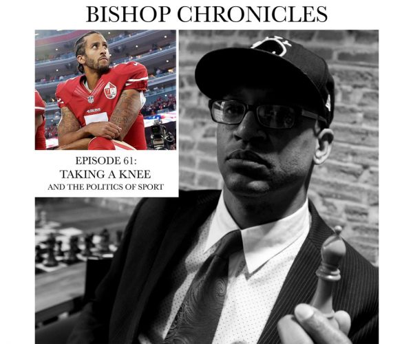 Bishop Chronicles : Taking a Knee and The Politics of Sports