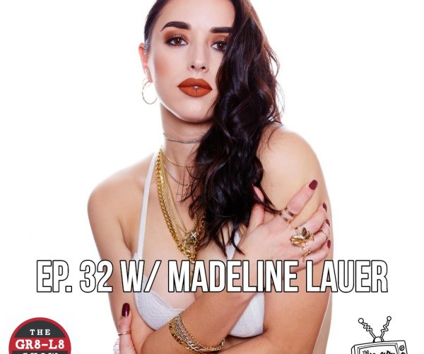 The GR8 L8 Show EP 32 w/ Madeline Lauer
