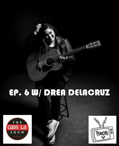 GR8 L8 Show EP 6 w/ Drea DelaCruz