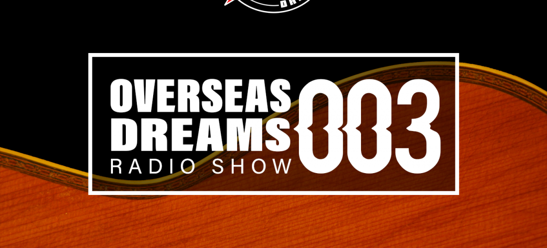 Overseas Dreams Radio Show #003