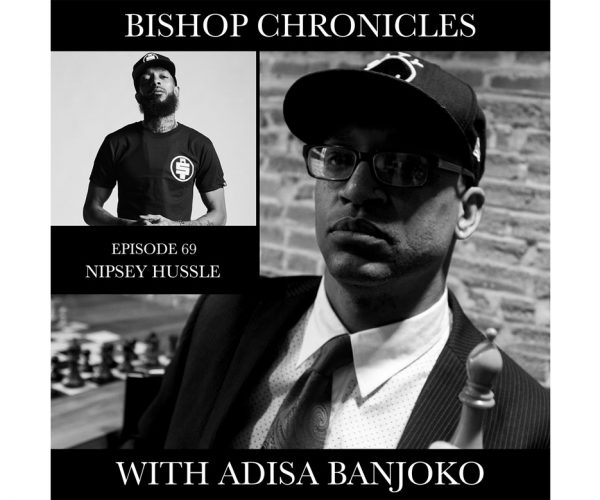 Bishop Chronicles EP. 69 : Nipsy Hussle