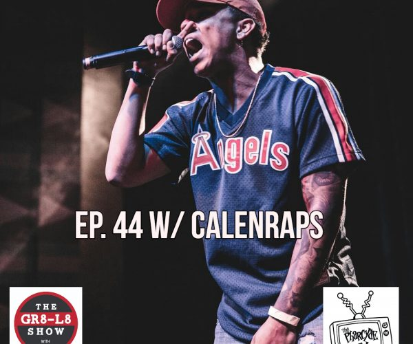 GR8 L8 Show EP. 44 w/ CalenRaps