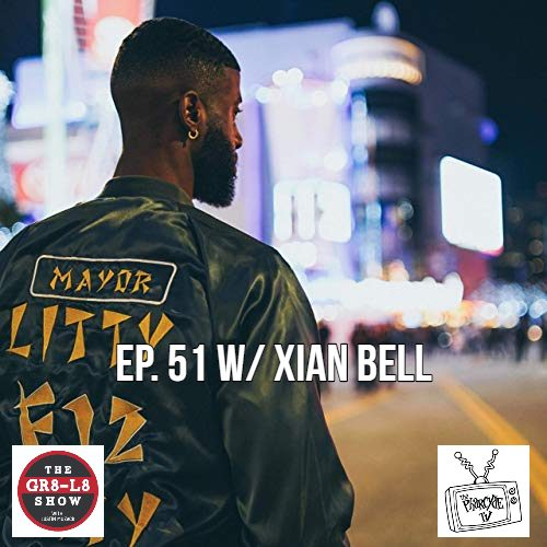 The GR8 L8 SHOW EP 51 w/ XIAN BELL