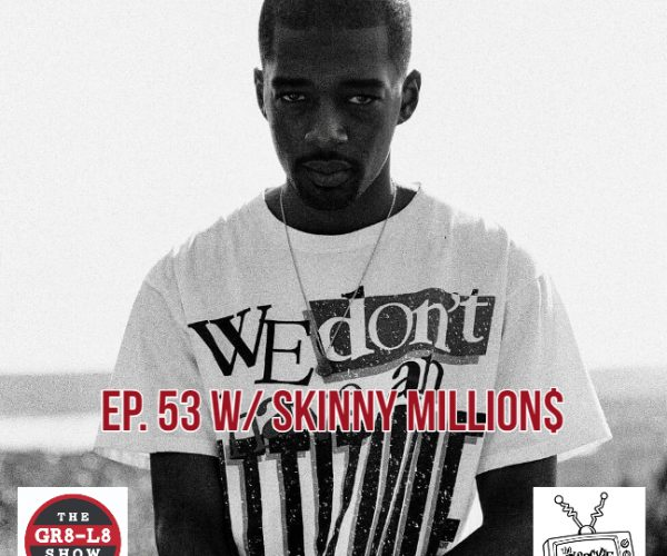 The Gr8 L8 Show w/ Skinny Million$