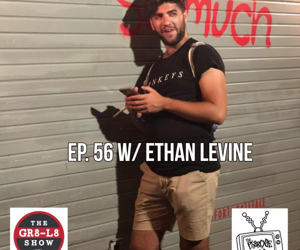 The Gr8 L8 show EP 56 w/ Ethan Levine