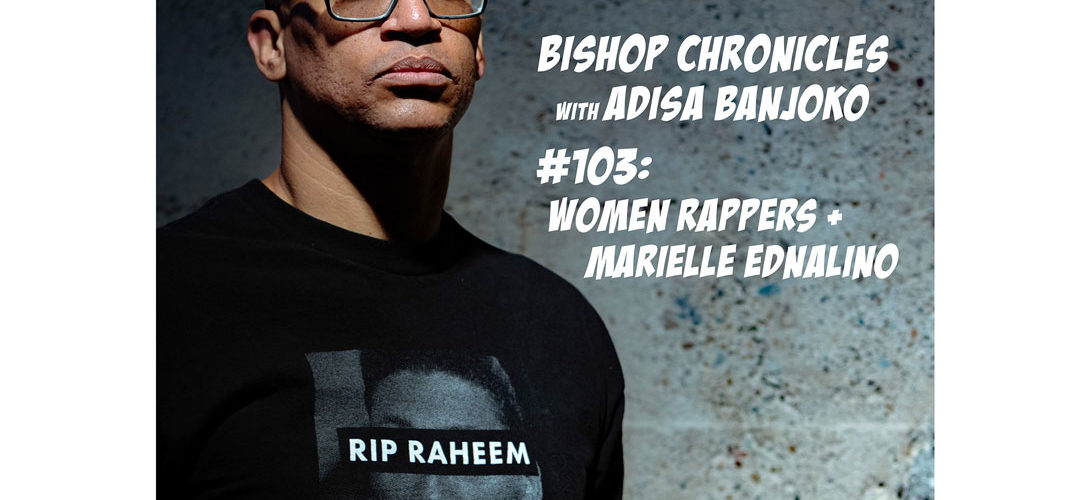 Bishop Chronicles EP 103: Women Rappers + Marielle Ednalino